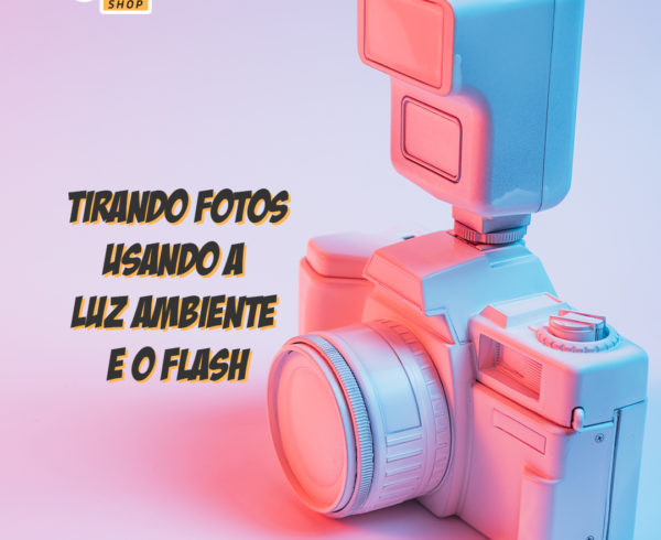 fotos usando a luz ambiente e o flash